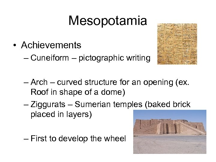 Mesopotamia • Achievements – Cuneiform – pictographic writing – Arch – curved structure for