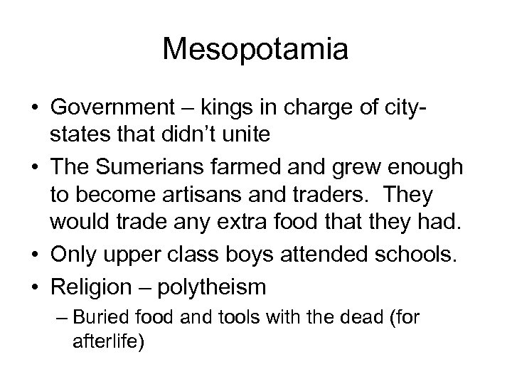 Mesopotamia • Government – kings in charge of citystates that didn't unite • The