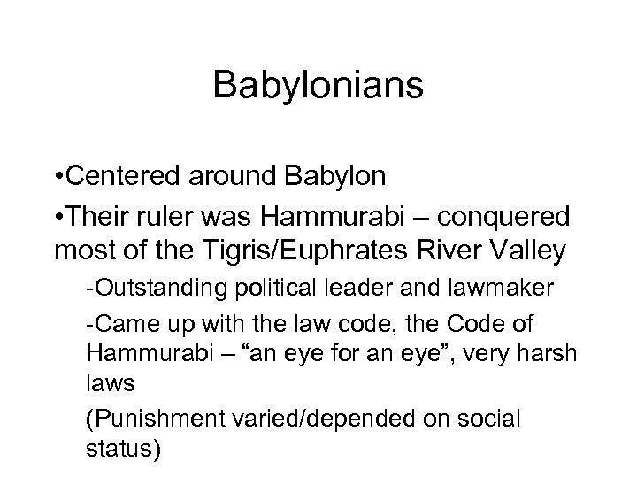 Babylonians • Centered around Babylon • Their ruler was Hammurabi – conquered most of