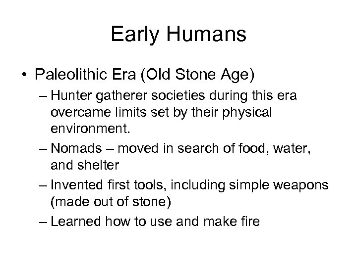 Early Humans • Paleolithic Era (Old Stone Age) – Hunter gatherer societies during this