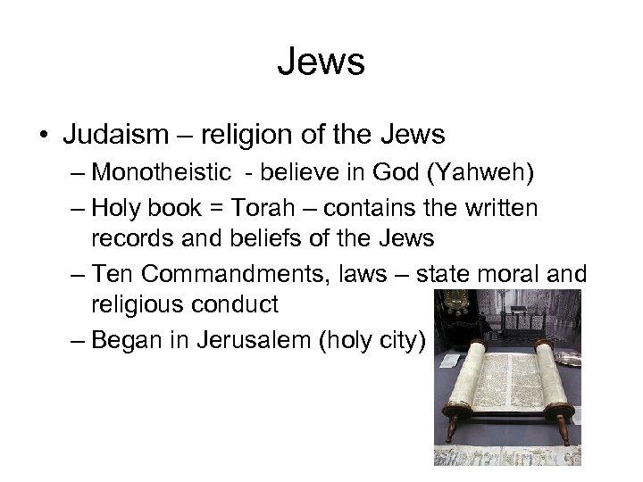 Jews • Judaism – religion of the Jews – Monotheistic - believe in God