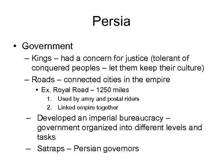 Persia • Government – Kings – had a concern for justice (tolerant of conquered