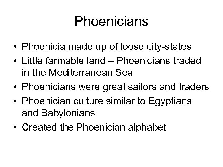 Phoenicians • Phoenicia made up of loose city-states • Little farmable land – Phoenicians