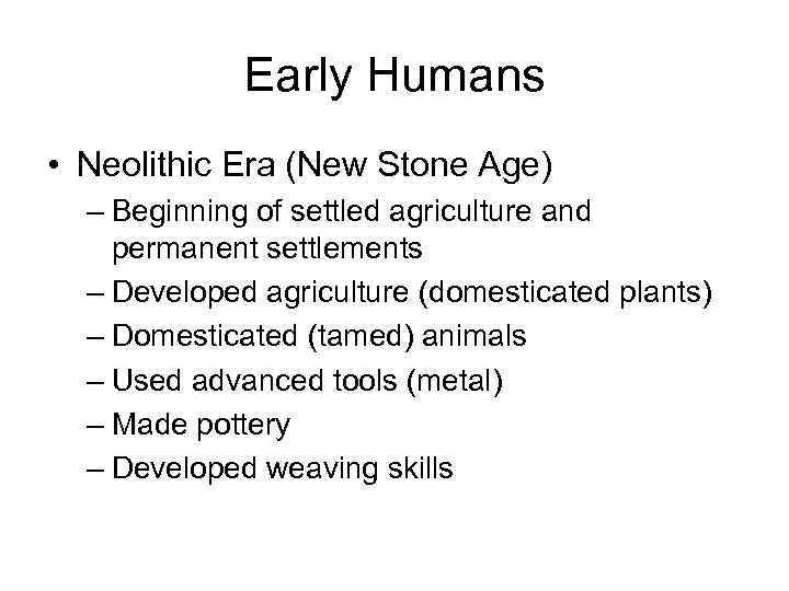Early Humans • Neolithic Era (New Stone Age) – Beginning of settled agriculture and