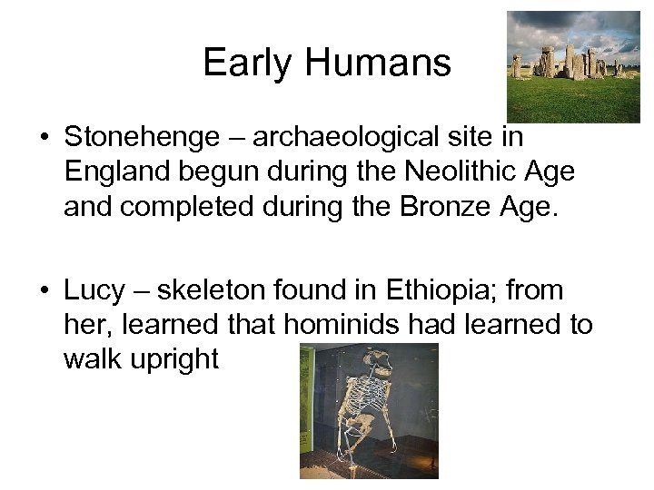 Early Humans • Stonehenge – archaeological site in England begun during the Neolithic Age