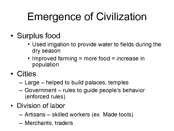 Emergence of Civilization • Surplus food • Used irrigation to provide water to fields