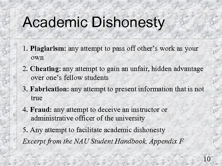 Academic Dishonesty 1. Plagiarism: any attempt to pass off other's work as your own