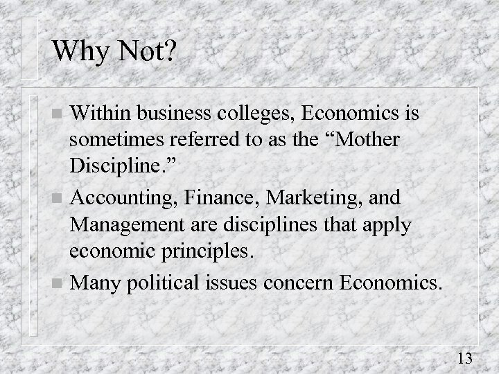 """Why Not? Within business colleges, Economics is sometimes referred to as the """"Mother Discipline."""