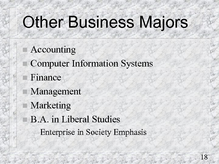 Other Business Majors Accounting n Computer Information Systems n Finance n Management n Marketing