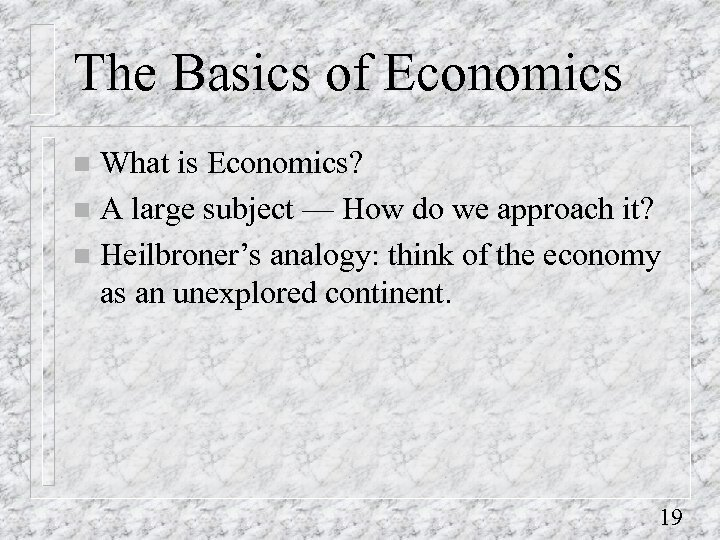 The Basics of Economics What is Economics? n A large subject — How do