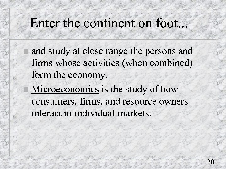 Enter the continent on foot. . . and study at close range the persons