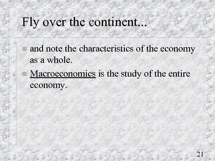 Fly over the continent. . . and note the characteristics of the economy as