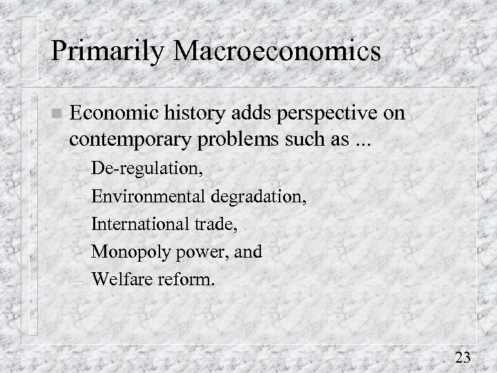 Primarily Macroeconomics n Economic history adds perspective on contemporary problems such as. . .