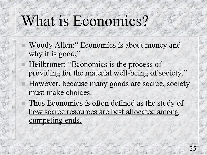 """What is Economics? n n Woody Allen: """" Economics is about money and why"""