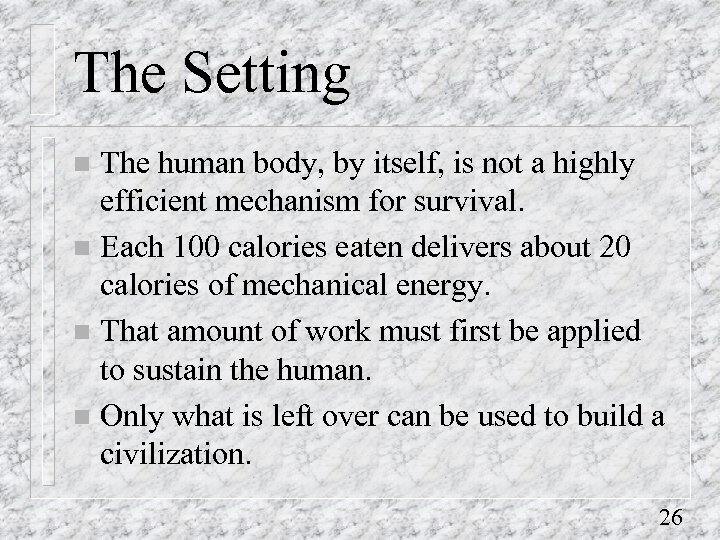 The Setting The human body, by itself, is not a highly efficient mechanism for