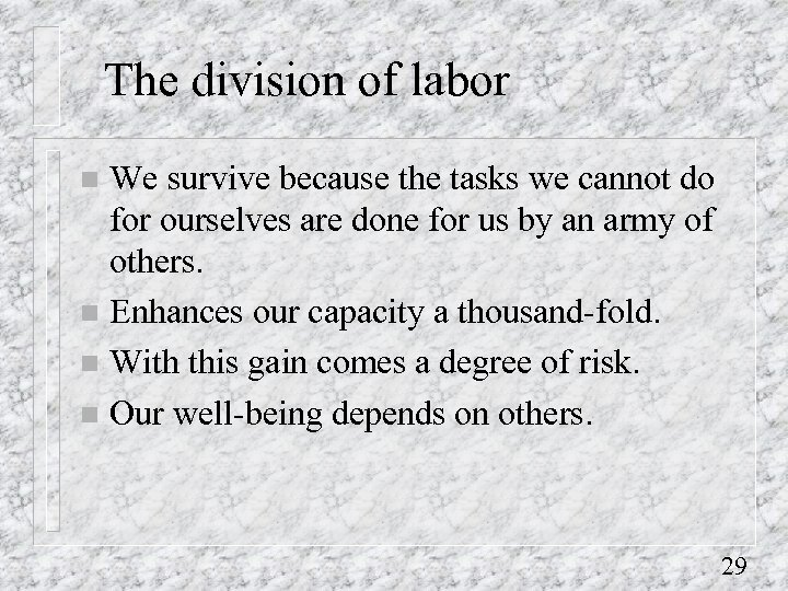 The division of labor We survive because the tasks we cannot do for ourselves