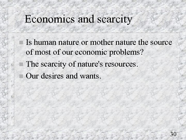 Economics and scarcity Is human nature or mother nature the source of most of