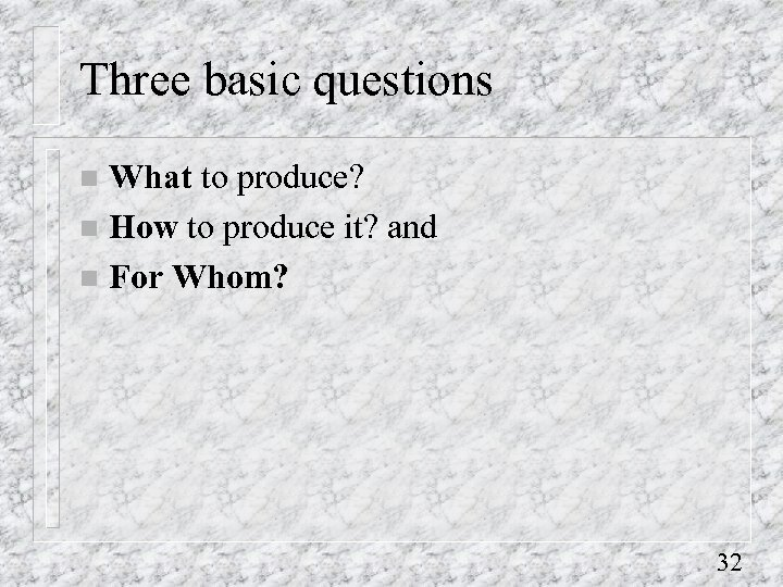 Three basic questions What to produce? n How to produce it? and n For