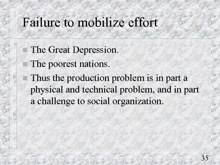 Failure to mobilize effort The Great Depression. n The poorest nations. n Thus the