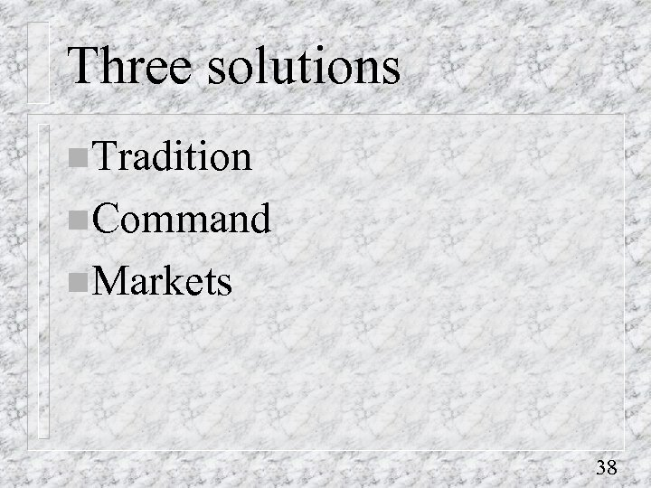 Three solutions n. Tradition n. Command n. Markets 38