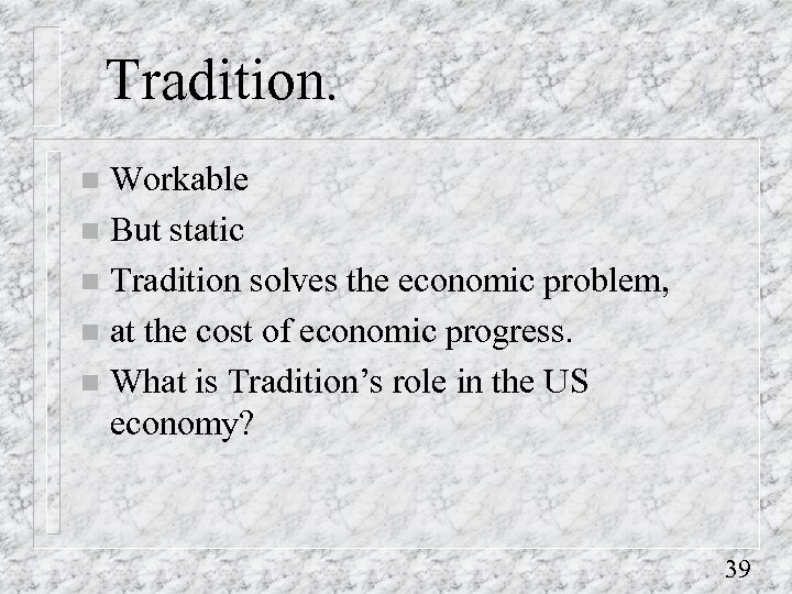 Tradition. Workable n But static n Tradition solves the economic problem, n at the