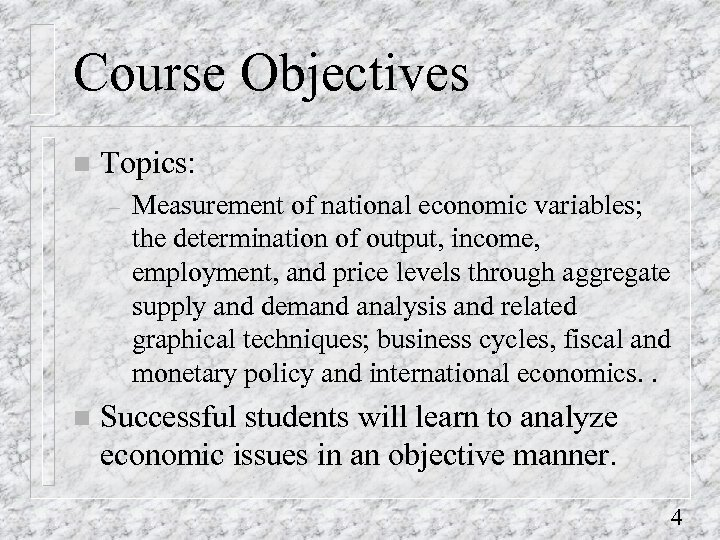 Course Objectives n Topics: – n Measurement of national economic variables; the determination of