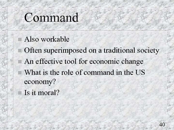 Command Also workable n Often superimposed on a traditional society n An effective tool