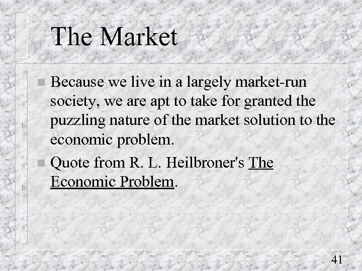 The Market Because we live in a largely market-run society, we are apt to