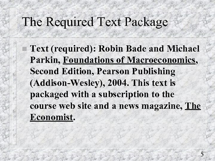 The Required Text Package n Text (required): Robin Bade and Michael Parkin, Foundations of