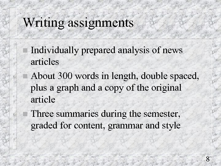 Writing assignments Individually prepared analysis of news articles n About 300 words in length,
