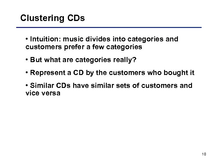 Clustering CDs • Intuition: music divides into categories and customers prefer a few categories
