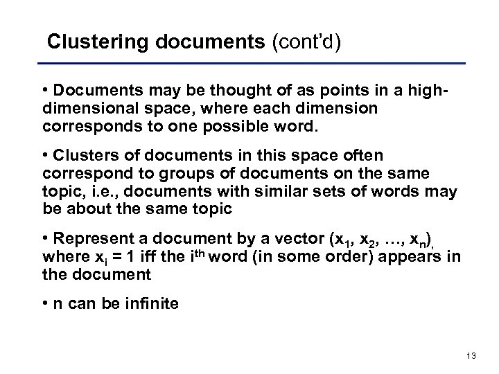 Clustering documents (cont'd) • Documents may be thought of as points in a highdimensional