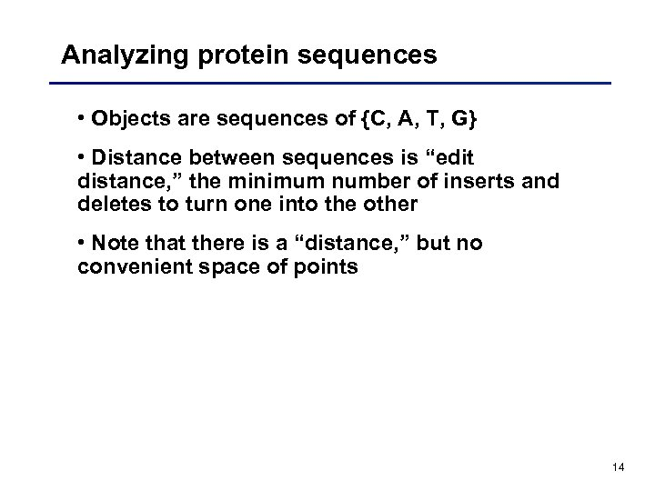 Analyzing protein sequences • Objects are sequences of {C, A, T, G} • Distance