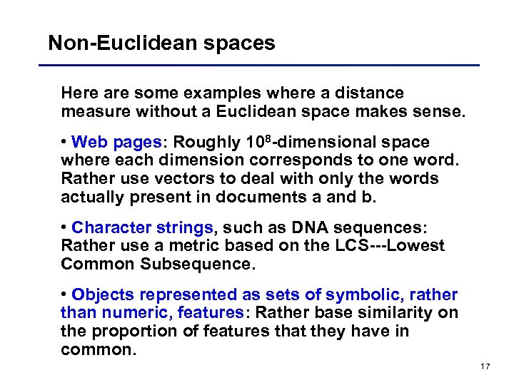 Non-Euclidean spaces Here are some examples where a distance measure without a Euclidean space