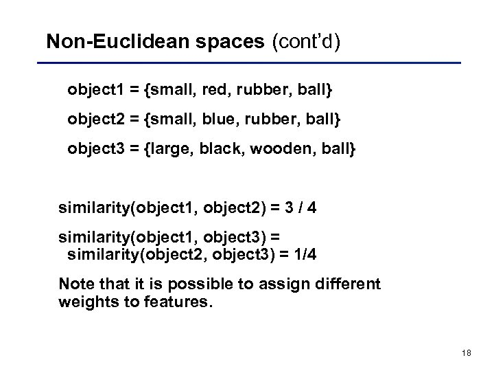 Non-Euclidean spaces (cont'd) object 1 = {small, red, rubber, ball} object 2 = {small,