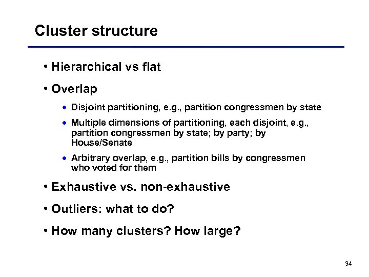 Cluster structure • Hierarchical vs flat • Overlap · Disjoint partitioning, e. g. ,