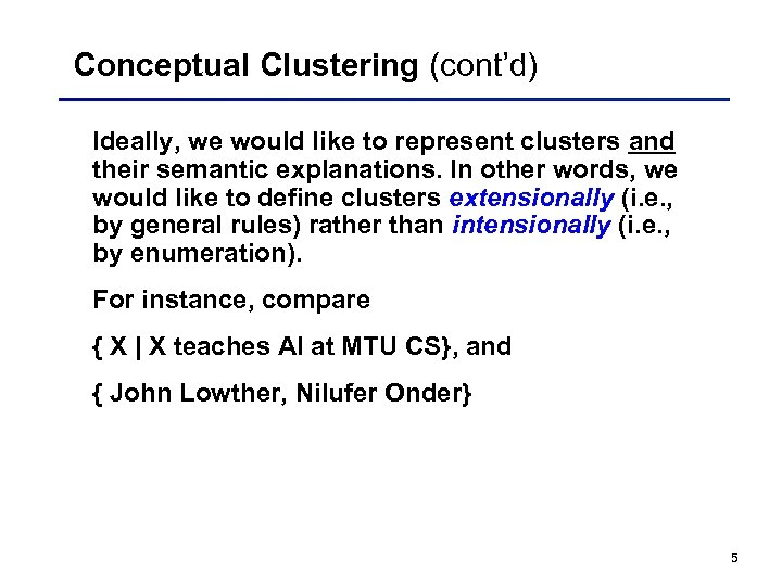 Conceptual Clustering (cont'd) Ideally, we would like to represent clusters and their semantic explanations.