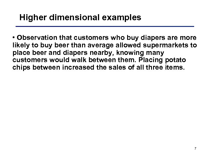Higher dimensional examples • Observation that customers who buy diapers are more likely to
