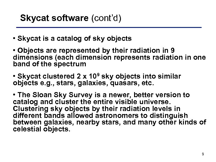 Skycat software (cont'd) • Skycat is a catalog of sky objects • Objects are