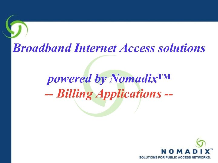 Broadband Internet Access solutions powered by Nomadix™ -- Billing Applications --