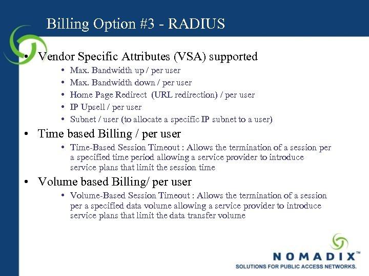 Billing Option #3 - RADIUS • Vendor Specific Attributes (VSA) supported • • •