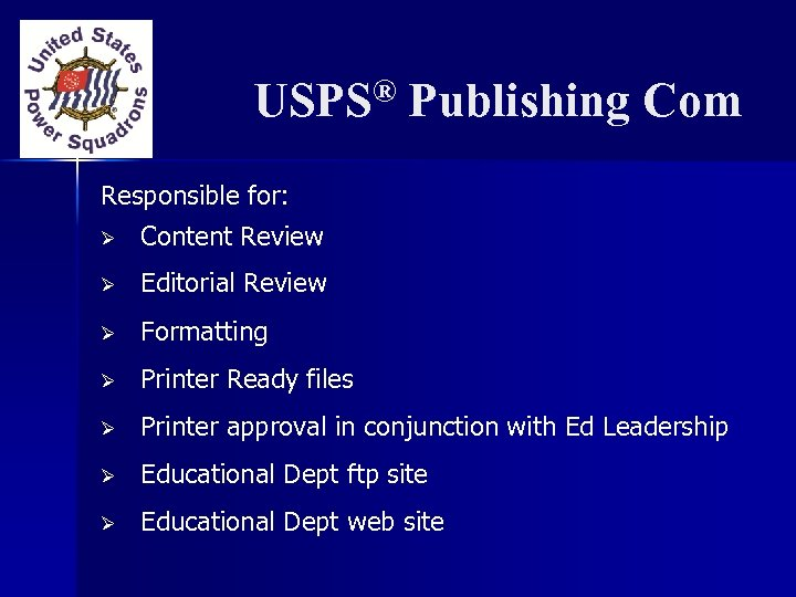 ® USPS Publishing Com Responsible for: Ø Content Review Ø Editorial Review Ø Formatting