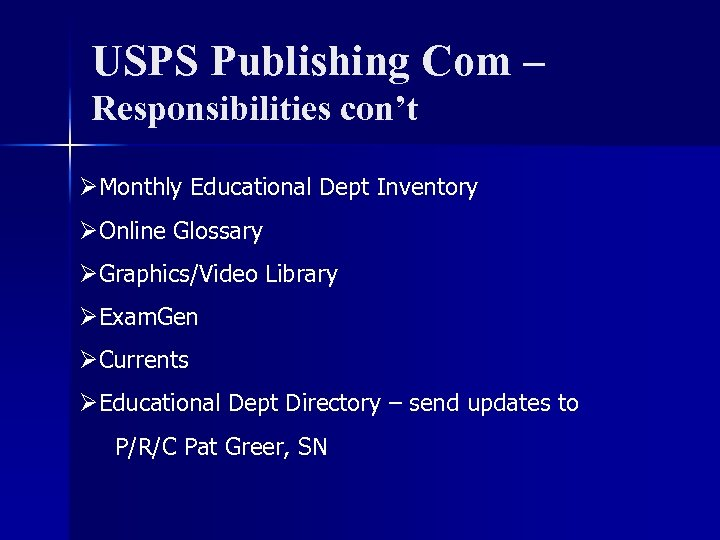 USPS Publishing Com – Responsibilities con't ØMonthly Educational Dept Inventory ØOnline Glossary ØGraphics/Video Library