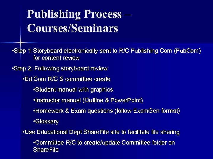 Publishing Process – Courses/Seminars • Step 1: Storyboard electronically sent to R/C Publishing Com