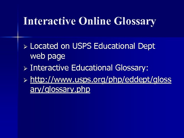Interactive Online Glossary Located on USPS Educational Dept web page Ø Interactive Educational Glossary: