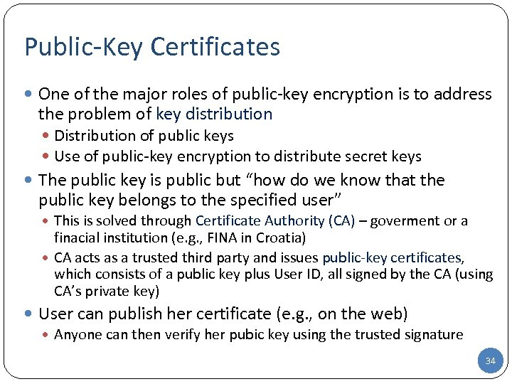 Public-Key Certificates One of the major roles of public-key encryption is to address the