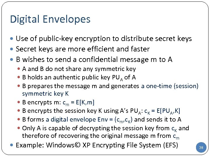 Digital Envelopes Use of public-key encryption to distribute secret keys Secret keys are more