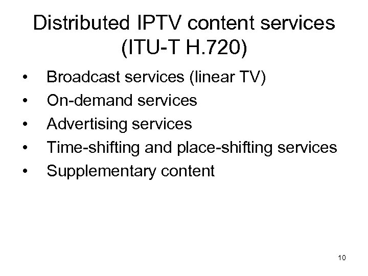 Distributed IPTV content services (ITU-T H. 720) • • • Broadcast services (linear TV)