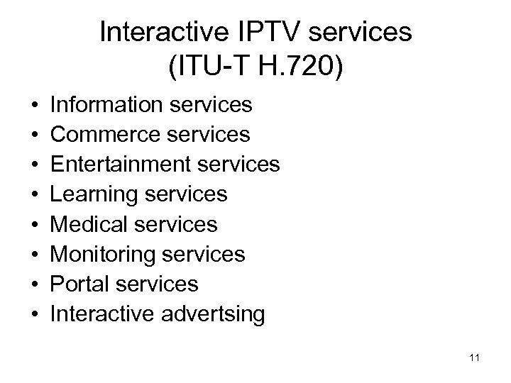 Interactive IPTV services (ITU-T H. 720) • • Information services Commerce services Entertainment services