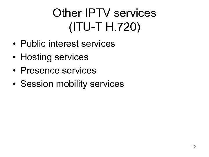 Other IPTV services (ITU-T H. 720) • • Public interest services Hosting services Presence